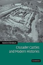 Crusader Castles and Modern Histories - Ronnie Ellenblum
