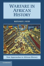 Warfare in African History : New Approaches to African History - Richard J. Reid