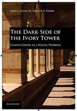 The Dark Side of the Ivory Tower : Campus Crime as a Social Problem - John J. Sloan, III