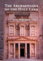 The Archaeology of the Holy Land : From the Destruction of Solomon's Temple to the Muslim Conquest - Jodi Magness