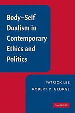 Body-Self Dualism in Contemporary Ethics and Politics - Patrick Lee