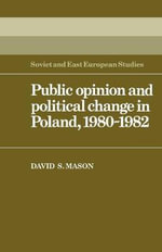 Public Opinion and Political Change in Poland, 1980-1982 : Legends, Glory and Lies in the French Foreign Legi... - David Stewart Mason