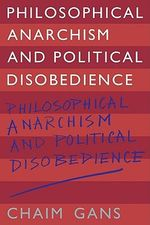 Philosophical Anarchism and Political Disobedience - Chaim Gans