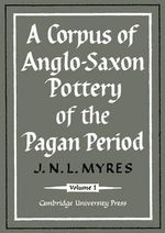 A Corpus of Anglo-Saxon Pottery of the Pagan Period 2 Part Set - J.N.L. Myres