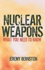 Nuclear Weapons : What You Need to Know - Jeremy Bernstein