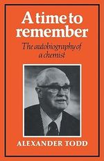 A Time to Remember : The Autobiography of a Chemist - Alexander Todd