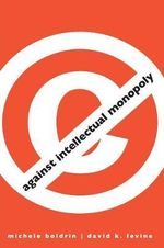 Against Intellectual Monopoly - Michele Boldrin