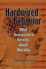 Hardwired Behavior : What Neuroscience Reveals About Morality - Laurence R. Tancredi