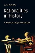 Rationalities in History : A Weberian Essay in Comparison - D. L. D'Avray