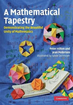 A Mathematical Tapestry : Demonstrating the Beautiful Unity of Mathematics - P. J. Hilton