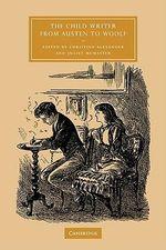 The Child Writer from Austen to Woolf : Cambridge Studies in Nineteenth-Century Literature & Culture