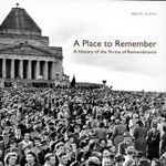 A Place to Remember : A History of the Shrine of Remembrance - Bruce Scates