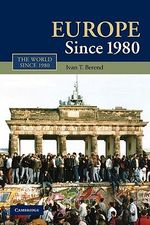 Europe Since 1980 : The World Since 1980 - Ivan T. Berend