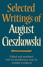 Selected Writings of August Cieszkowski : Cambridge Studies in the History and Theory of Politics
