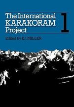 The International Karakoram Project : Volume 1: v. 1