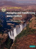 Managing and Transforming Water Conflicts : New Issues, New Methods, New Models - Jerome Delli Priscoli