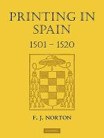 Printing in Spain 1501-1520 - F.J. Norton