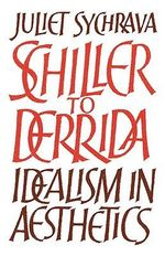Schiller to Derrida : Idealism in Aesthetics - Juliet Sychrava