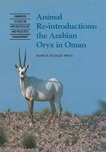 Animal Reintroductions : The Arabian Oryx in Oman - Mark R.Stanley Price