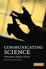 Communicating Science : Professional, Popular, Literary - Nicholas J. Russell