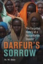 Darfur's Sorrow : The Forgotten History of a Humanitarian Disaster - 2nd Edition - M. W. Daly