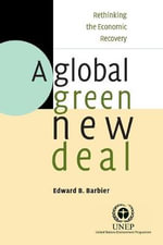 A Global Green New Deal : Rethinking the Economic Recovery - Edward Barbier