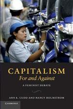 Capitalism : For and Against : A Feminist Debate - Ann E. Cudd