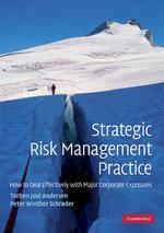 Strategic Risk Management Practice : How to Deal Effectively with Major Corporate Exposures - Torben Juul Andersen