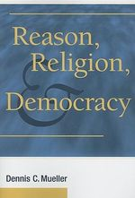 Reason, Religion, and Democracy - Dennis C. Mueller