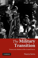 The Military Transition : Democratic Reform of the Armed Forces - Narcis Serra