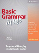 Basic Grammar in Use Student's Book with Answers : Self-study reference and practice for students of North American English :  Self-study reference and practice for students of North American English - Raymond Murphy