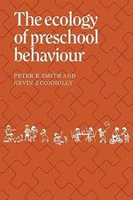 The Ecology of Preschool Behaviour - Peter K. Smith