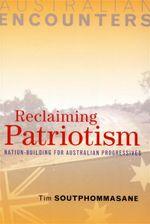 Reclaiming Patriotism : Nation-Building for Australian Progressives - Tim Soutphommasane