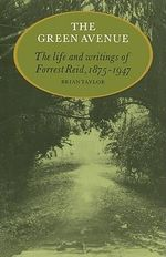 The Green Avenue : The Life and Writings of Forrest Reid, 1875-1947 - Brian Taylor