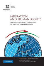 Migration and Human Rights : The United Nations Convention on Migrant Workers' Rights