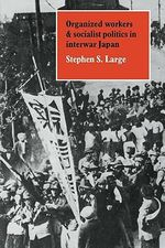 Organized Workers and Socialist Politics in Interwar Japan : APA Style for Social Work - Stephen S. Large