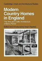 Modern Country Homes in England : The Arts and Crafts Architecture of Barry Parker