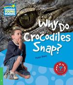 Why Do Crocodiles Snap? Level 3 Factbook : Level 3 - Peter Rees