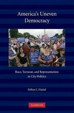 America's Uneven Democracy : Race, Turnout, and Representation in City Politics - Zoltan L. Hajnal