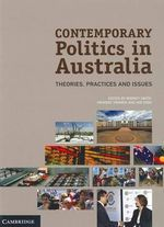 Contemporary Politics in Australia : Theories, Practices and Issues