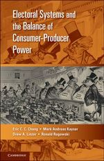 Electoral Systems and the Balance of Consumer-Producer Power : Cambridge Studies in Comparative Politics (Paperback) - Erin C. C. Chang