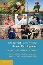 Intellectual Property and Human Development : Current Trends and Future Scenarios