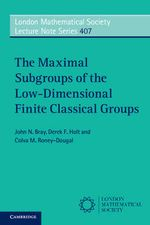 The Maximal Subgroups of the Low-Dimensional Finite Classical Groups : Proceedings of the 15th International Association ... - John N. Bray