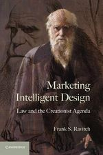 Marketing Intelligent Design : Law and the Creationist Agenda - Frank S. Ravitch