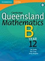 Cambridge Queensland Mathematics B Year 12 with Student CD-Rom : Year 12 - Joe Ousby