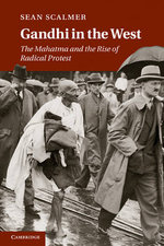 Gandhi in the West : The Mahatma and the Rise of Radical Protest - Sean Scalmer