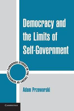 Democracy and the Limits of Self - Government : Cambridge Studies in the Theory of Democracy - Adam Przeworski