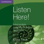 Listen Here! Intermediate Listening Activities CDs : Intermediate Listening Activities - Clare West