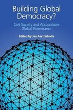 Building Global Democracy? : Civil Society and Accountable Global Governance