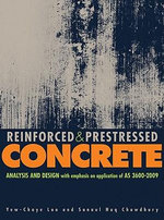 Reinforced and Prestressed Concrete : Analysis and Design with Emphasis on Application of AS3600-2009 - Yew-Chaye Loo